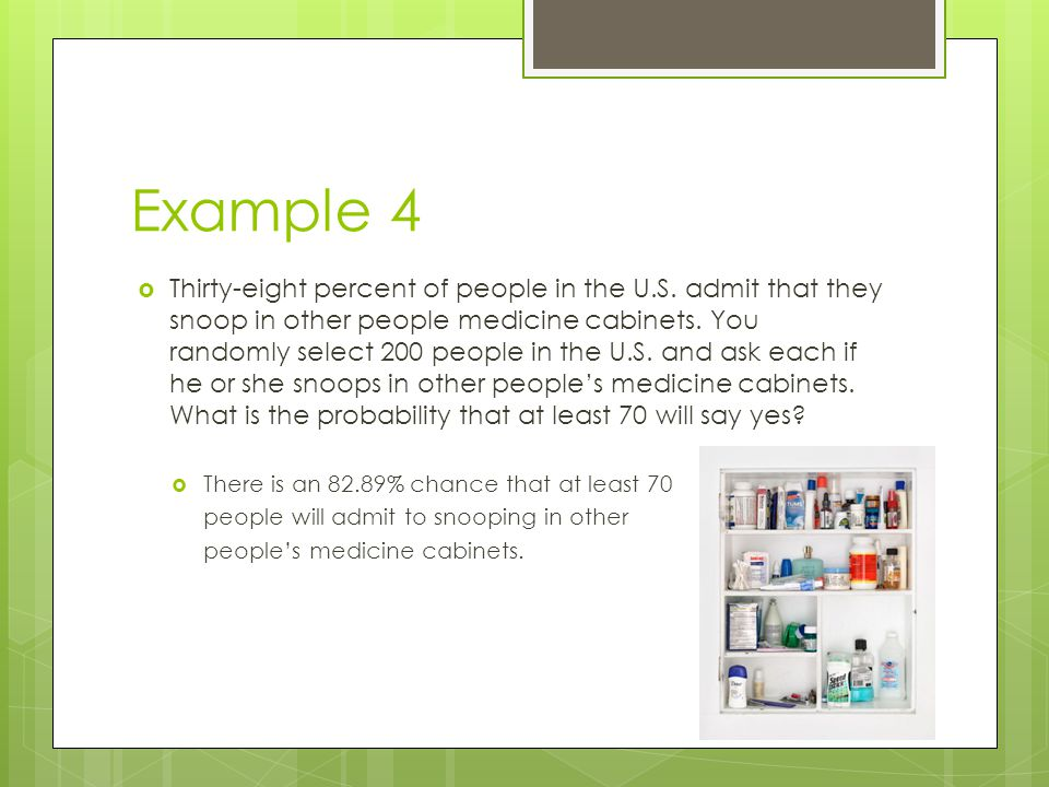 Example 4 Thirty-eight percent of people in the U.S. admit that they snoop in other people medicine cabinets. You randomly select 200 people in the U.