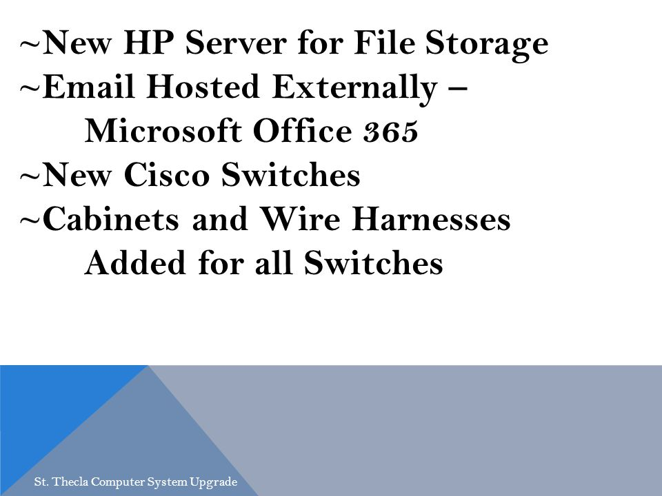 ~New HP Server for File Storage ~ Hosted Externally – Microsoft Office 365 ~New Cisco Switches ~Cabinets and Wire Harnesses Added for all Switches St.