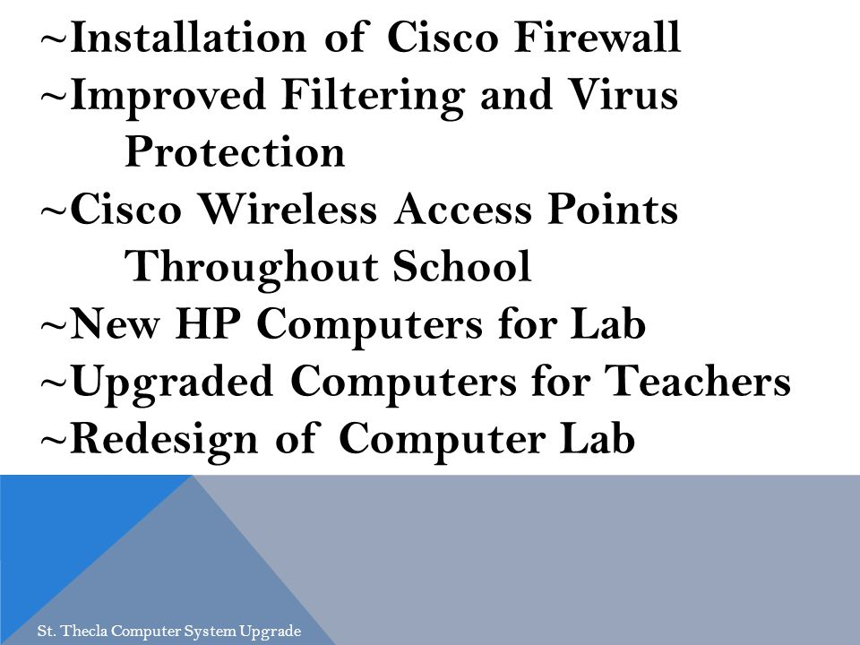 ~Installation of Cisco Firewall ~Improved Filtering and Virus Protection ~Cisco Wireless Access Points Throughout School ~New HP Computers for Lab ~Up