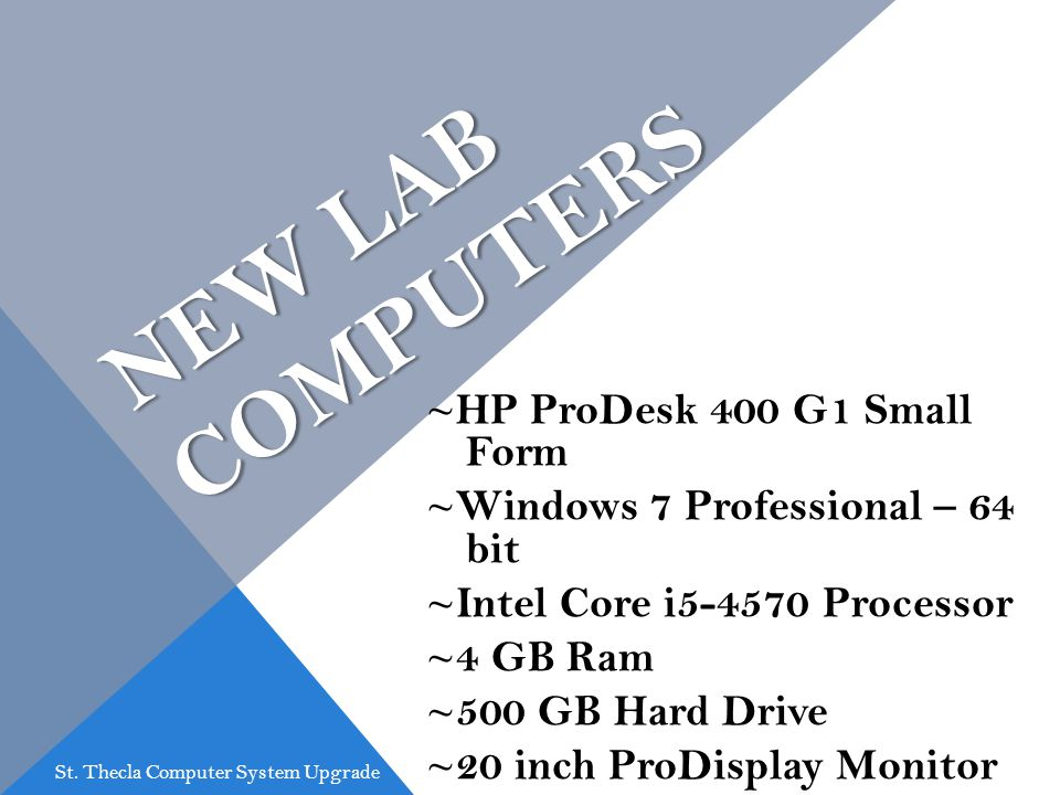 NEW LAB COMPUTERS ~HP ProDesk 400 G1 Small Form ~Windows 7 Professional – 64 bit ~Intel Core i Processor ~4 GB Ram ~500 GB Hard Drive ~20 inch ProDisplay Monitor St.