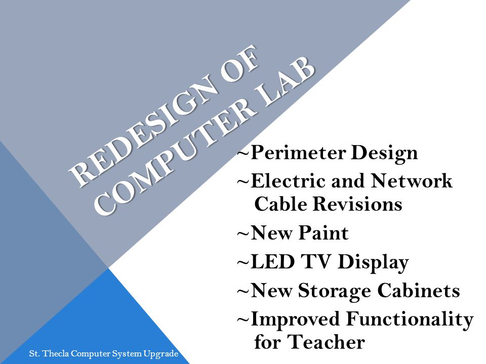 REDESIGN OF COMPUTER LAB ~Perimeter Design ~Electric and Network Cable Revisions ~New Paint ~LED TV Display ~New Storage Cabinets ~Improved Functionality for Teacher St.