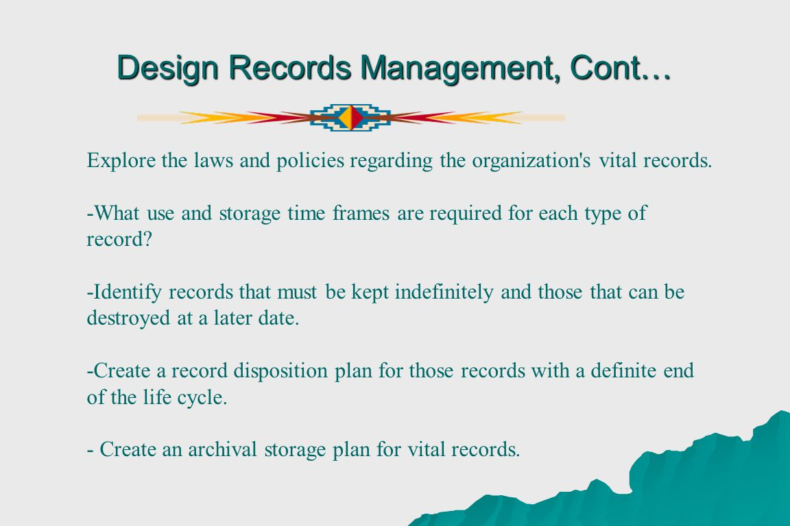 Design Records Management, Cont… Explore the laws and policies regarding the organization s vital records.
