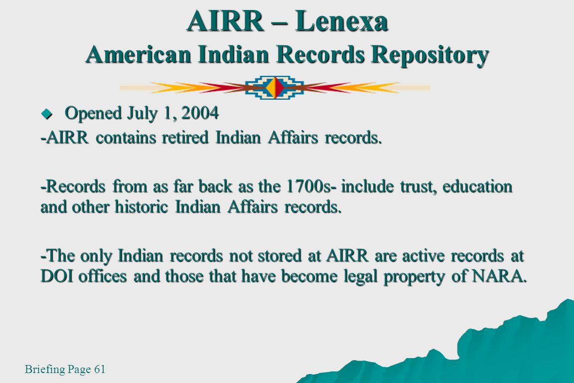 AIRR – Lenexa American Indian Records Repository Opened July 1, 2004 Opened July 1, 2004 -AIRR contains retired Indian Affairs records.