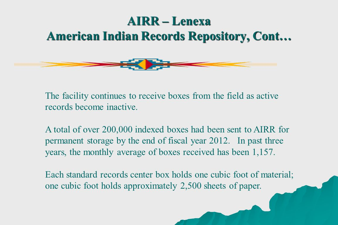 AIRR – Lenexa American Indian Records Repository, Cont… The facility continues to receive boxes from the field as active records become inactive.