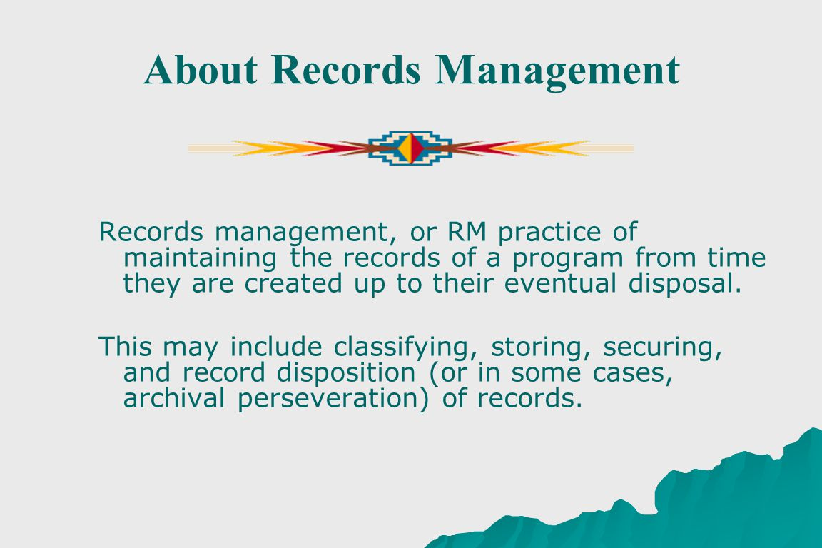 About Records Management Records management, or RM practice of maintaining the records of a program from time they are created up to their eventual disposal.