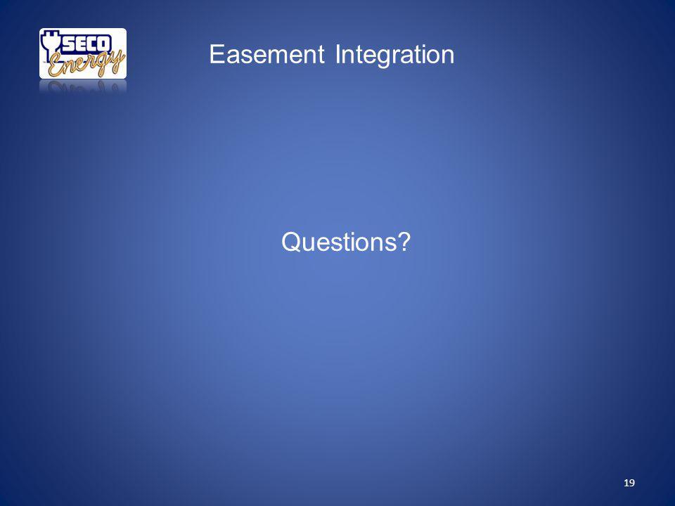 Easement Integration 19 Questions?