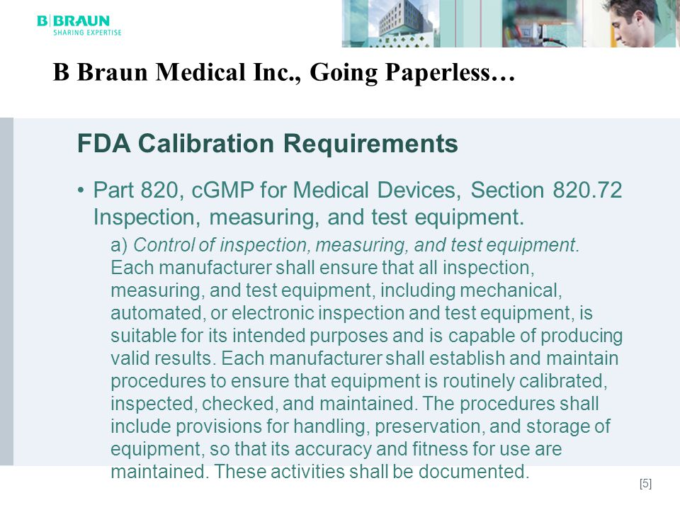 FDA Calibration Requirements Part 820, cGMP for Medical Devices, Section 820.72 Inspection, measuring, and test equipment.