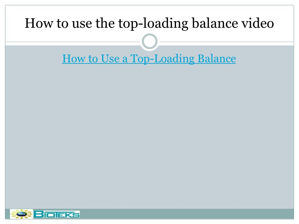 How to use the top-loading balance video Do you want a footer? How to Use a Top-Loading Balance