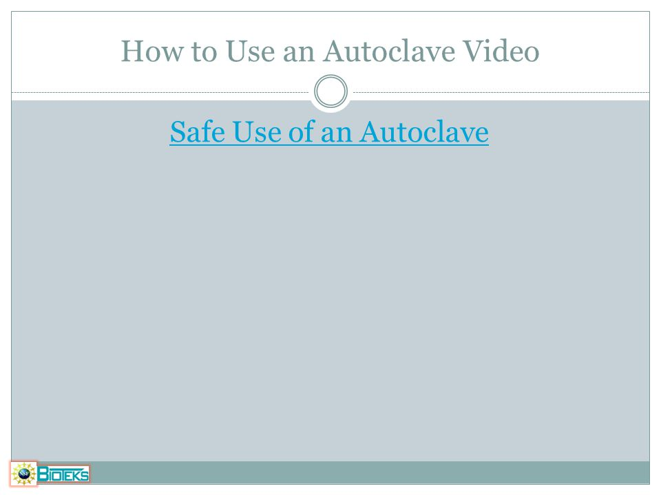 How to Use an Autoclave Video Safe Use of an Autoclave