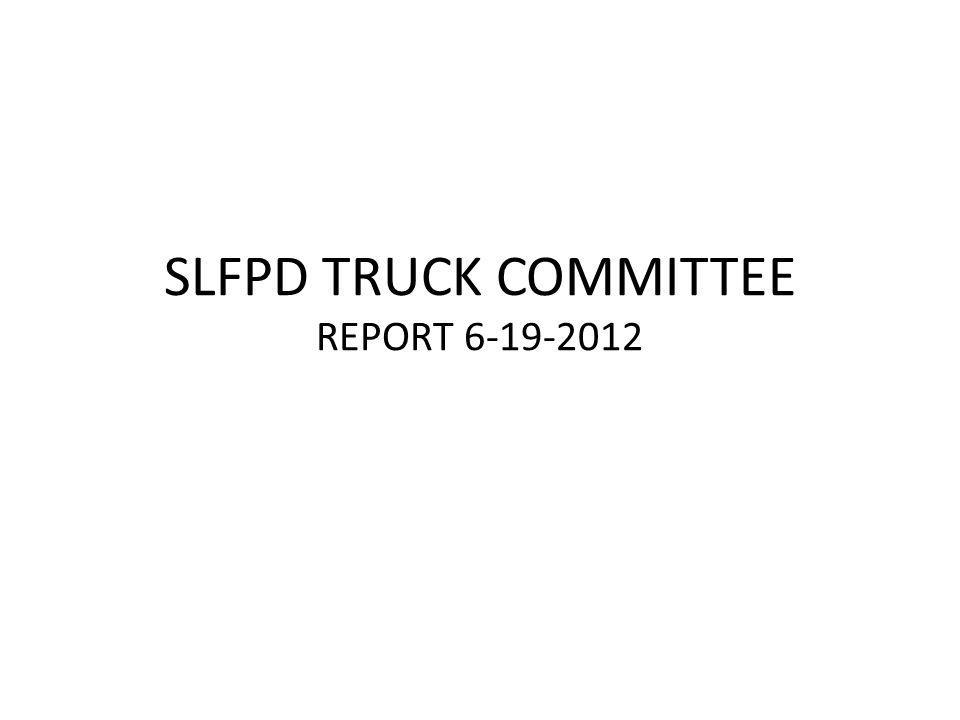 SLFPD TRUCK COMMITTEE REPORT 6-19-2012