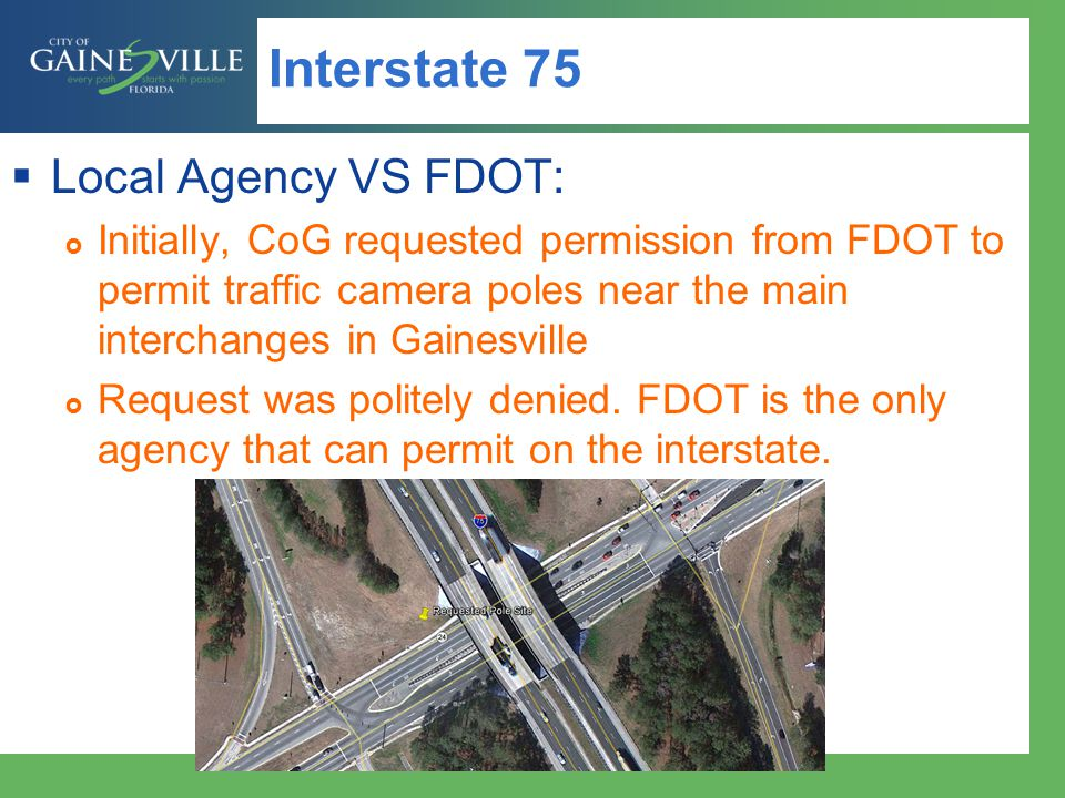 Interstate 75 Local Agency VS FDOT: Initially, CoG requested permission from FDOT to permit traffic camera poles near the main interchanges in Gainesville Request was politely denied.