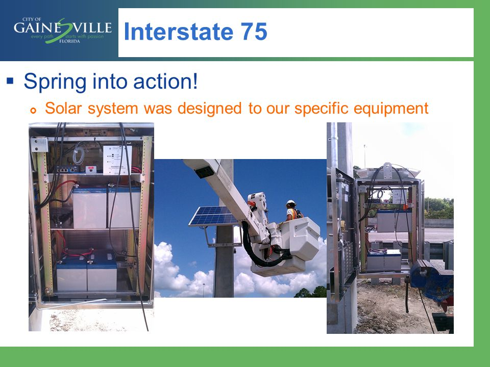 Interstate 75 Spring into action! Solar system was designed to our specific equipment