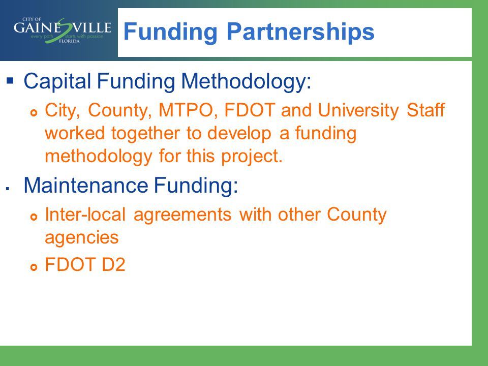 Funding Partnerships Capital Funding Methodology: City, County, MTPO, FDOT and University Staff worked together to develop a funding methodology for this project.