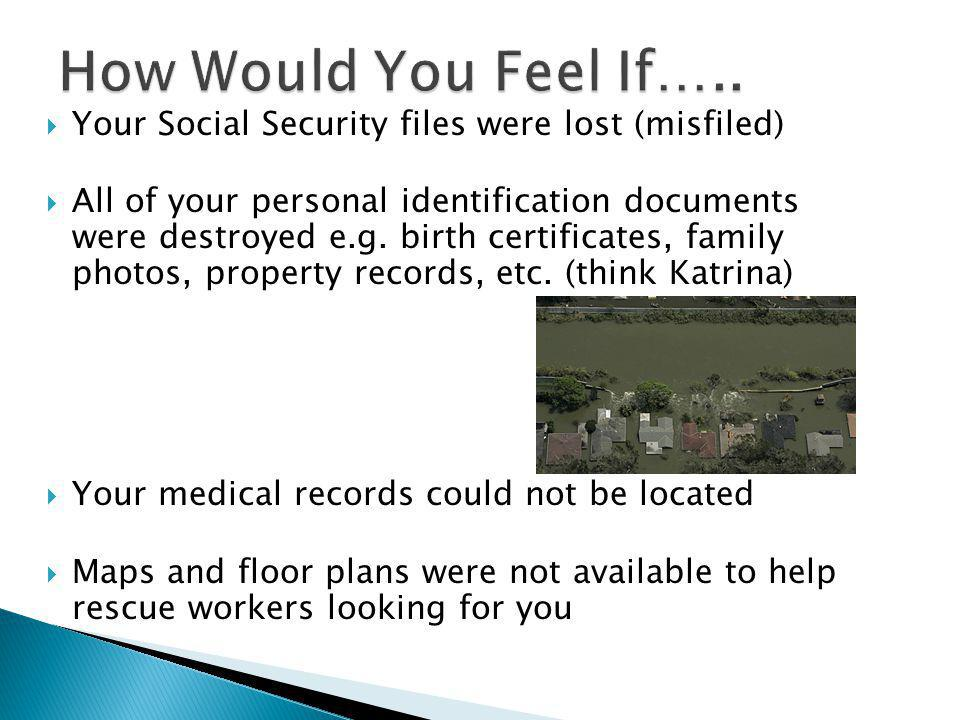 Your Social Security files were lost (misfiled) All of your personal identification documents were destroyed e.g.