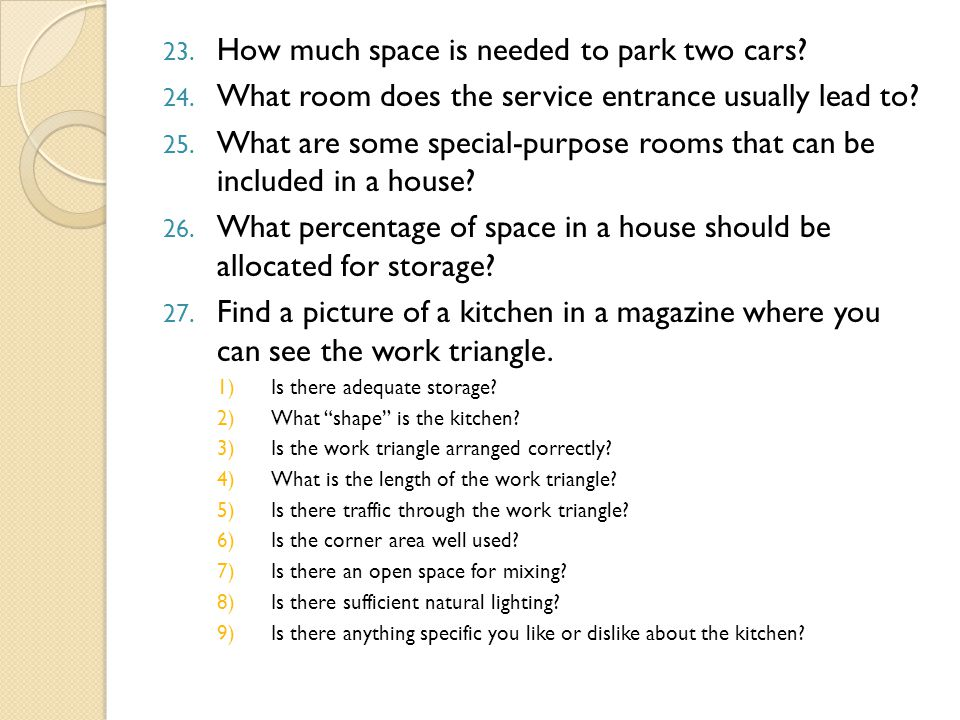 23. How much space is needed to park two cars? 24. What room does the service entrance usually lead to? 25. What are some special-purpose rooms that c