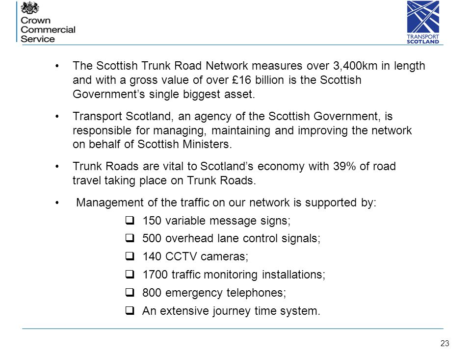 23 c The Scottish Trunk Road Network measures over 3,400km in length and with a gross value of over £16 billion is the Scottish Governments single big