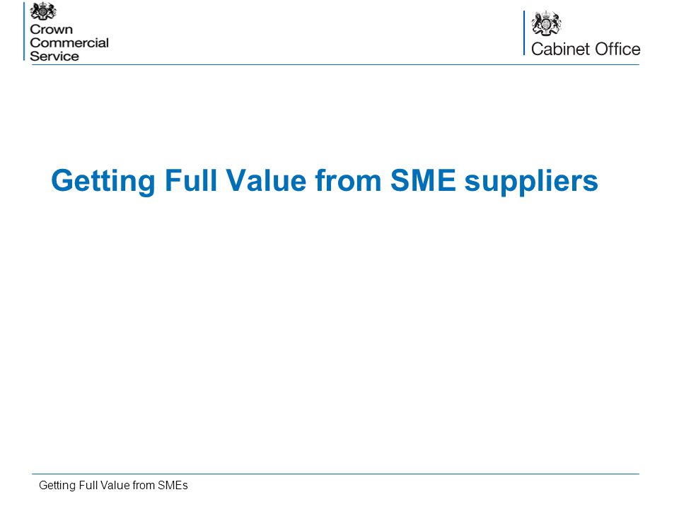 Getting Full Value from SME suppliers Getting Full Value from SMEs