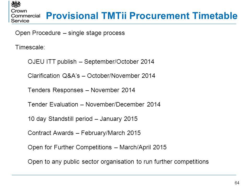 64 Provisional TMTii Procurement Timetable Open Procedure – single stage process Timescale: OJEU ITT publish – September/October 2014 Clarification Q&