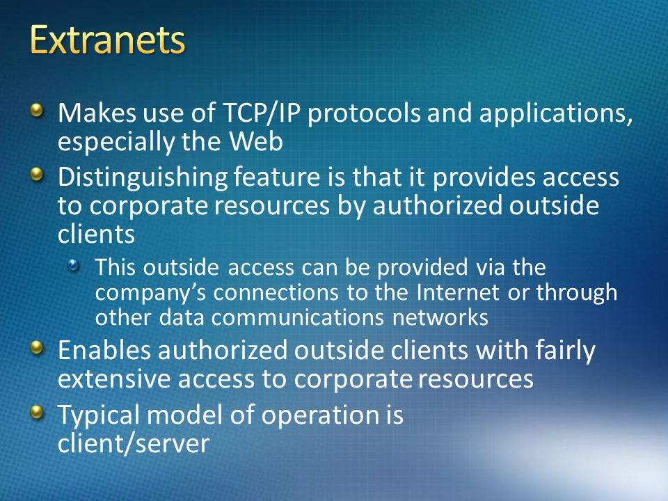 Makes use of TCP/IP protocols and applications, especially the Web Distinguishing feature is that it provides access to corporate resources by authori