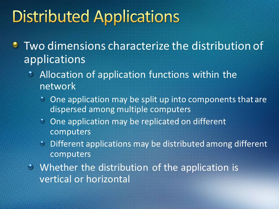 Two dimensions characterize the distribution of applications Allocation of application functions within the network One application may be split up in