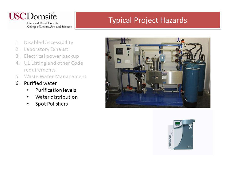 Typical Project Hazards 1.Disabled Accessibility 2.Laboratory Exhaust 3.Electrical power backup 4.UL Listing and other Code requirements 5.Waste Water Management 6.Purified water Purification levels Water distribution Spot Polishers