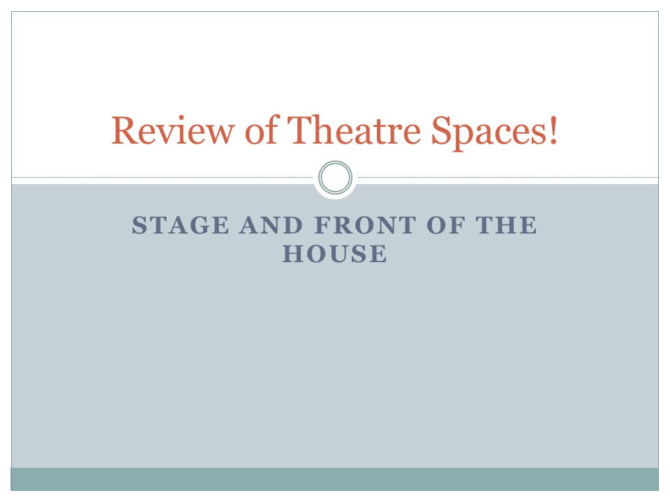 STAGE AND FRONT OF THE HOUSE Review of Theatre Spaces!