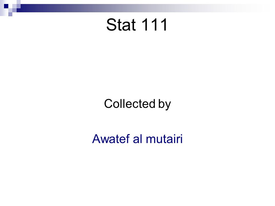Stat 111 Collected by Awatef al mutairi