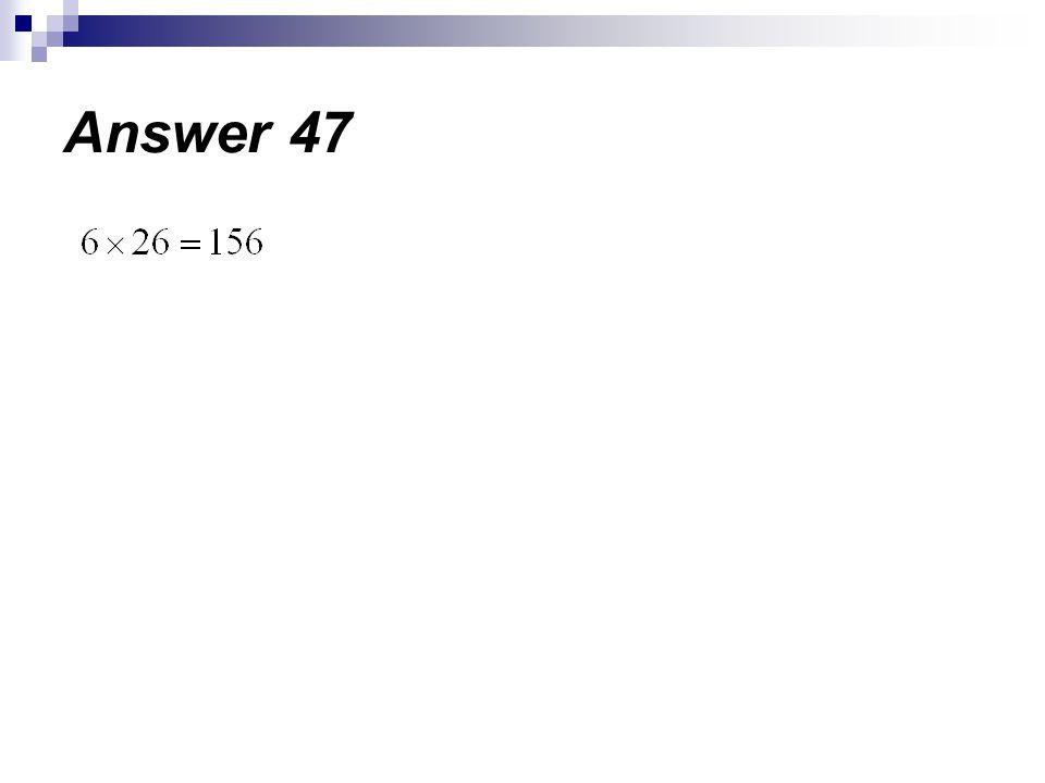 Answer 47