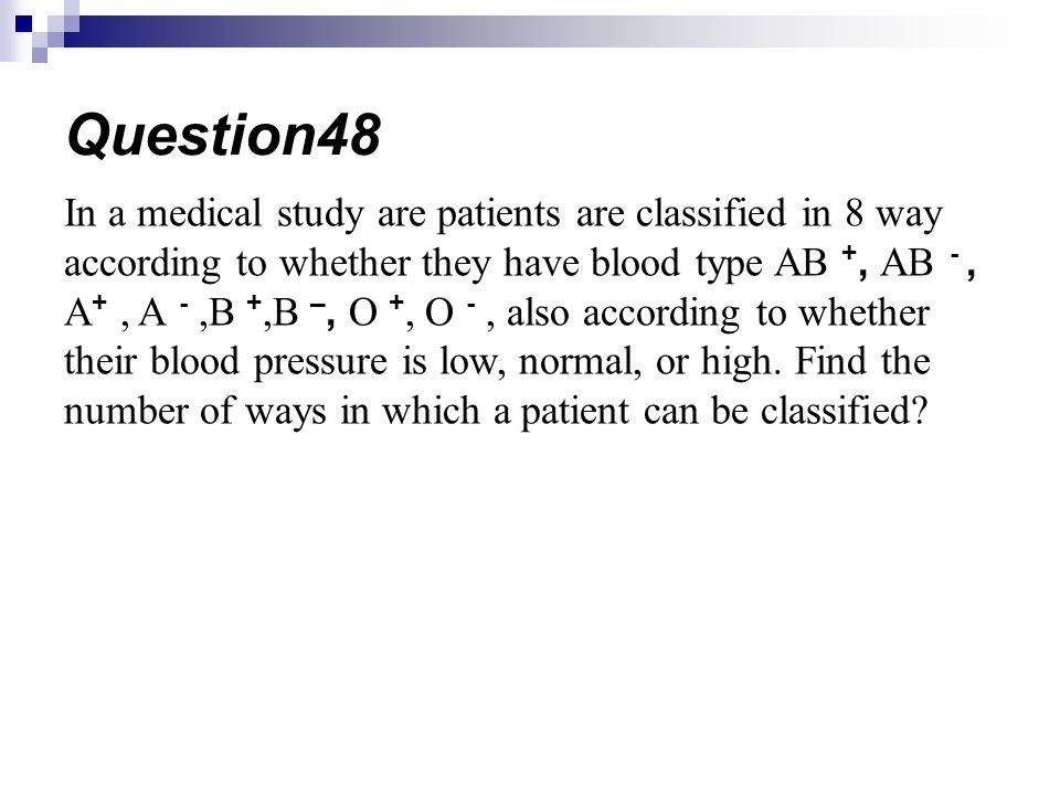 In a medical study are patients are classified in 8 way according to whether they have blood type AB +, AB -, A +, A -,B +,B –, O +, O -, also according to whether their blood pressure is low, normal, or high.