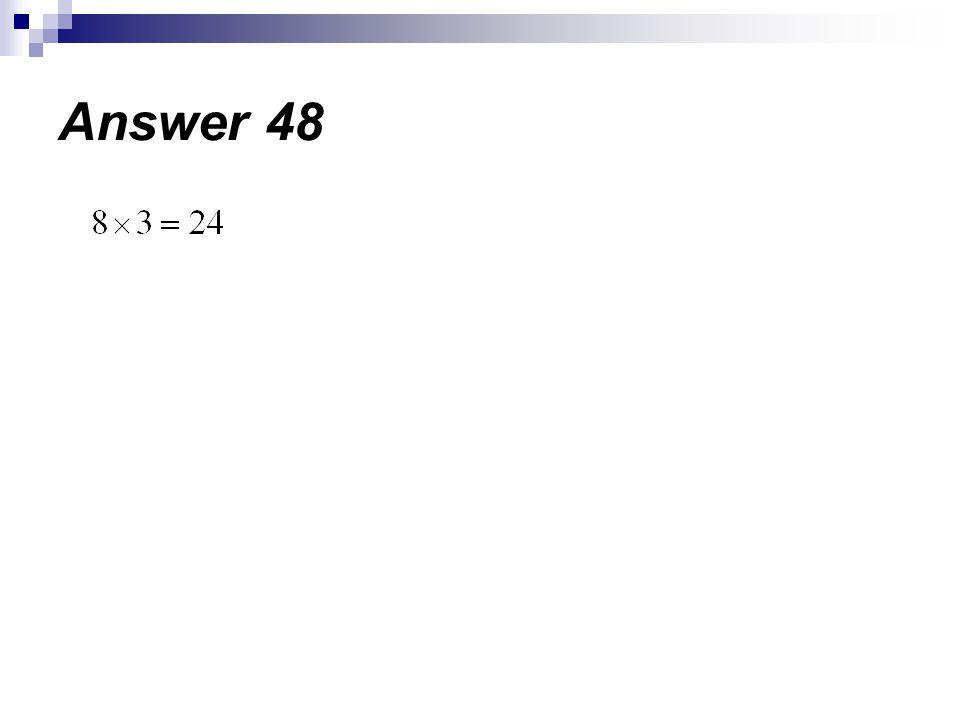 Answer 48