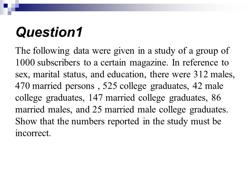 The following data were given in a study of a group of 1000 subscribers to a certain magazine. In reference to sex, marital status, and education, the