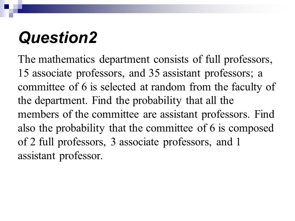 The mathematics department consists of full professors, 15 associate professors, and 35 assistant professors; a committee of 6 is selected at random f