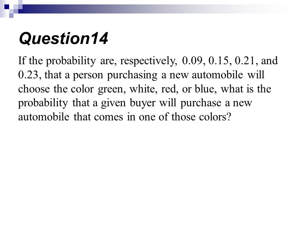If the probability are, respectively, 0.09, 0.15, 0.21, and 0.23, that a person purchasing a new automobile will choose the color green, white, red, or blue, what is the probability that a given buyer will purchase a new automobile that comes in one of those colors.