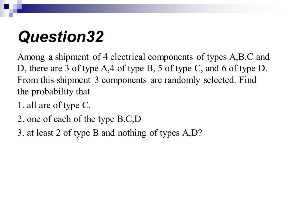 Among a shipment of 4 electrical components of types A,B,C and D, there are 3 of type A,4 of type B, 5 of type C, and 6 of type D. From this shipment