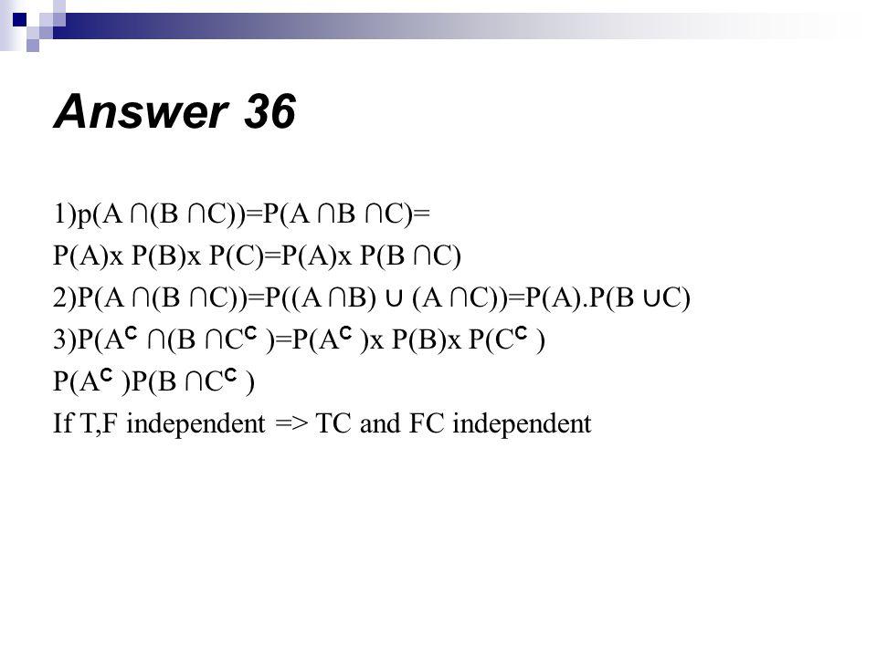 1)p(A (B C))=P(A B C)= P(A)x P(B)x P(C)=P(A)x P(B C) 2)P(A (B C))=P((A B) (A C))=P(A).P(B C) 3)P(A C (B C C )=P(A C )x P(B)x P(C C ) P(A C )P(B C C )