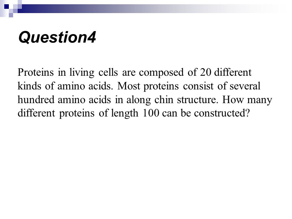 Proteins in living cells are composed of 20 different kinds of amino acids. Most proteins consist of several hundred amino acids in along chin structu