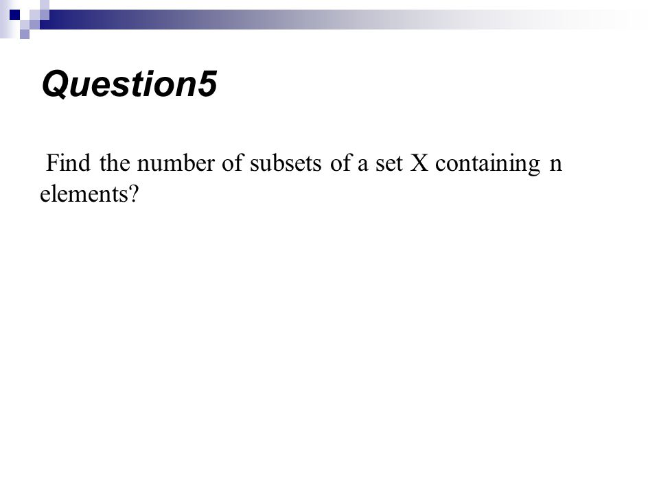 Find the number of subsets of a set X containing n elements? Question5