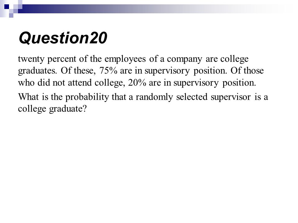 twenty percent of the employees of a company are college graduates. Of these, 75% are in supervisory position. Of those who did not attend college, 20