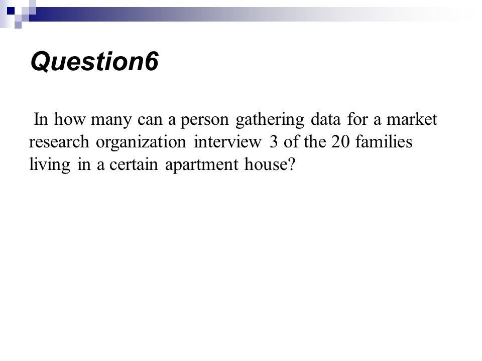 In how many can a person gathering data for a market research organization interview 3 of the 20 families living in a certain apartment house? Questio