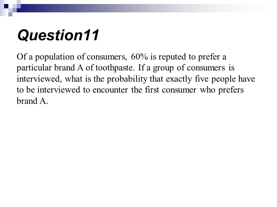Of a population of consumers, 60% is reputed to prefer a particular brand A of toothpaste. If a group of consumers is interviewed, what is the probabi