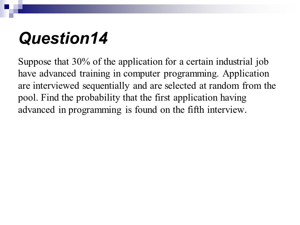 Suppose that 30% of the application for a certain industrial job have advanced training in computer programming. Application are interviewed sequentia