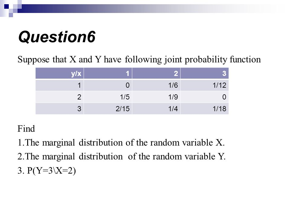 Suppose that X and Y have following joint probability function Find 1.The marginal distribution of the random variable X.