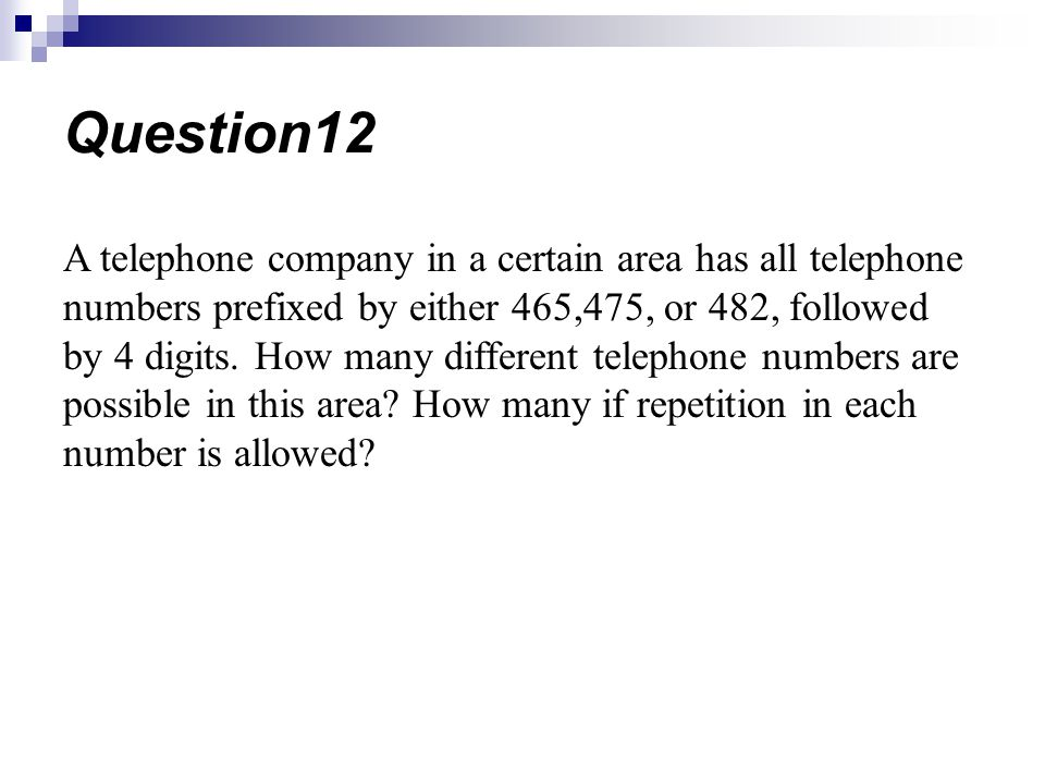 A telephone company in a certain area has all telephone numbers prefixed by either 465,475, or 482, followed by 4 digits.