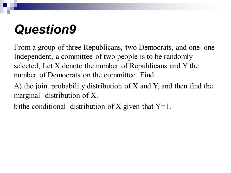 From a group of three Republicans, two Democrats, and one one Independent, a committee of two people is to be randomly selected, Let X denote the number of Republicans and Y the number of Democrats on the committee.