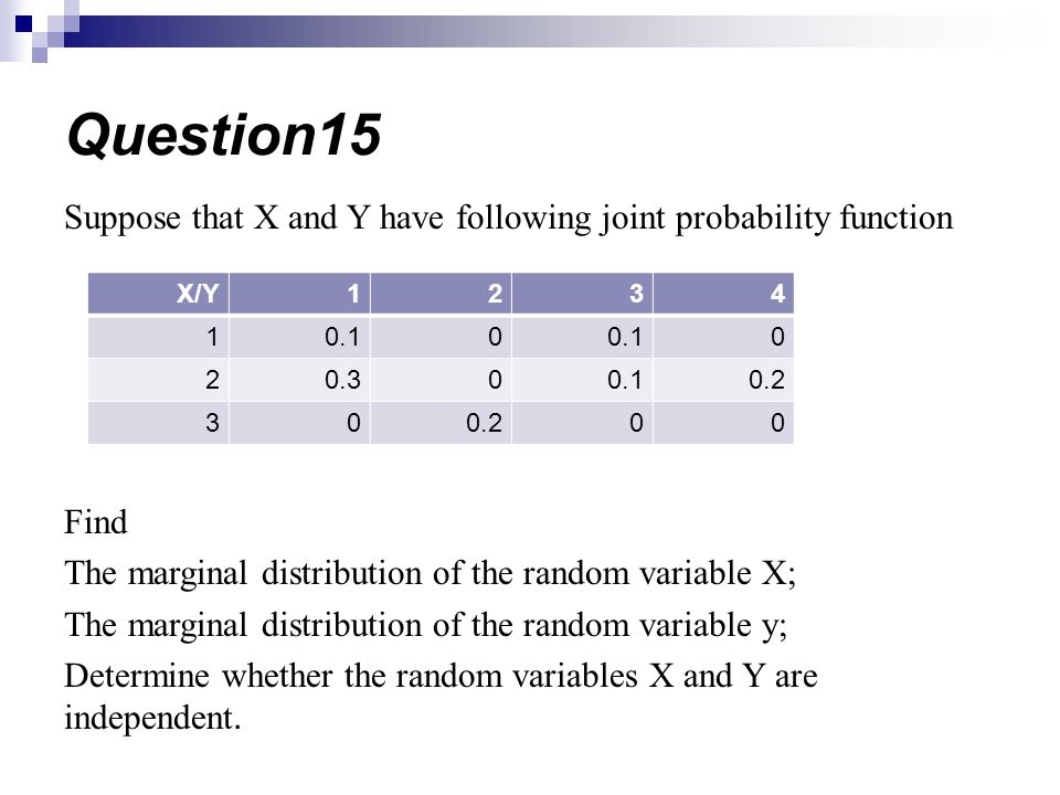 Suppose that X and Y have following joint probability function Find The marginal distribution of the random variable X; The marginal distribution of t