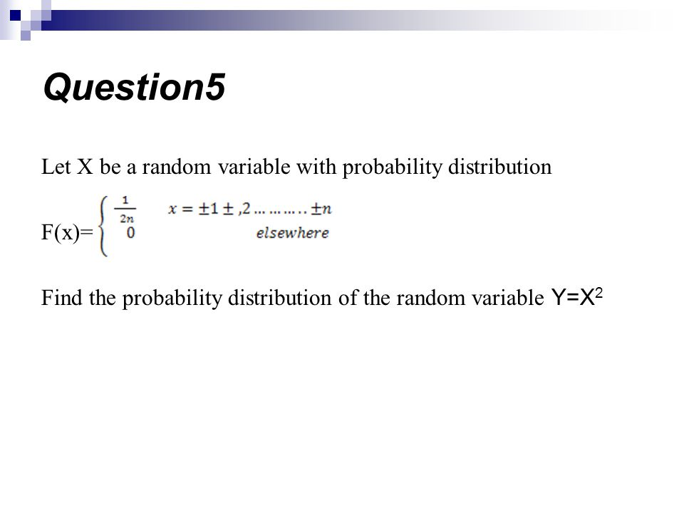 Let X be a random variable with probability distribution F(x)= Find the probability distribution of the random variable Y=X 2 Question5