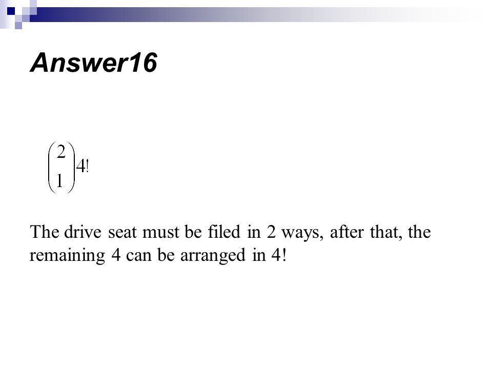 The drive seat must be filed in 2 ways, after that, the remaining 4 can be arranged in 4! Answer16