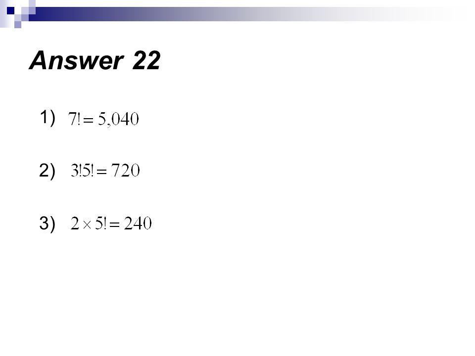 1) 2) 3) Answer 22