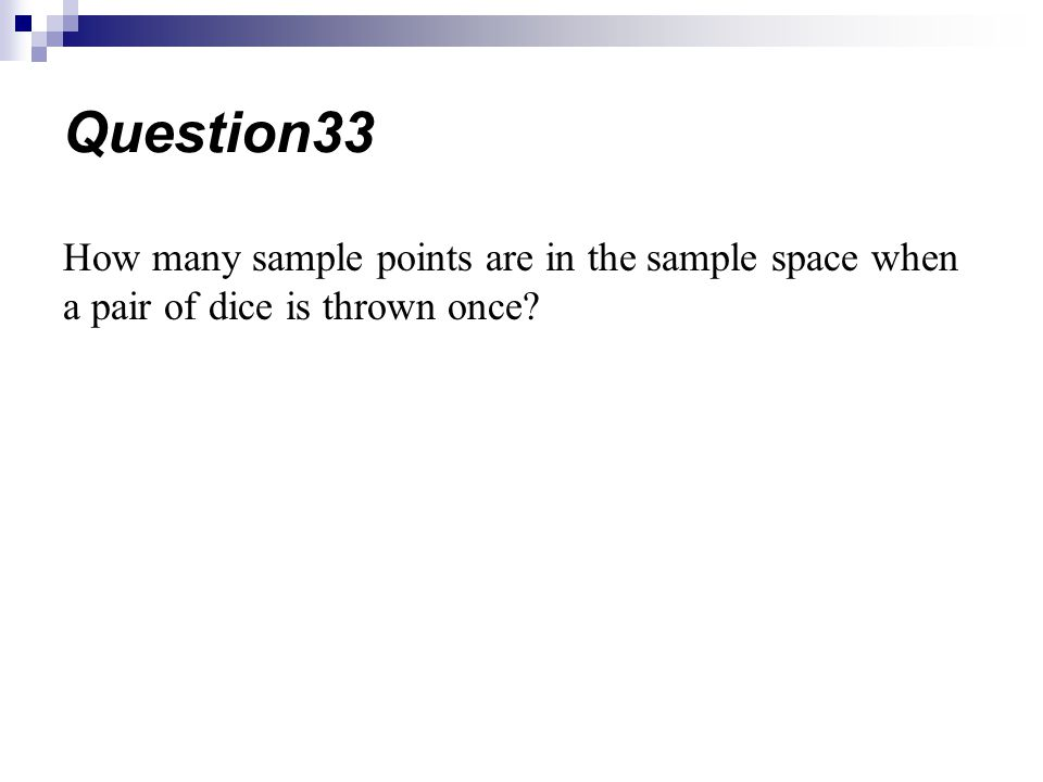 How many sample points are in the sample space when a pair of dice is thrown once? Question33