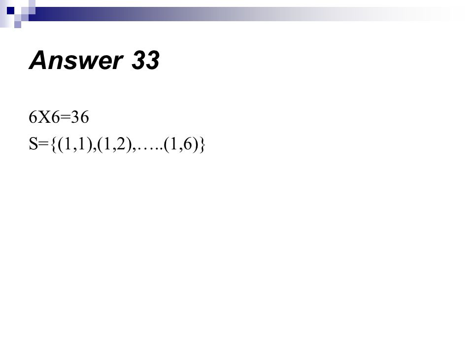 6X6=36 S={(1,1),(1,2),…..(1,6)} Answer 33